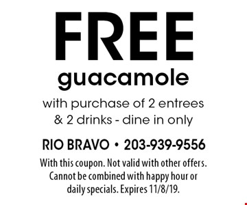 FREE guacamolewith purchase of 2 entrees & 2 drinks - dine in only. With this coupon. Not valid with other offers. Cannot be combined with happy hour or daily specials. Expires 11/8/19.
