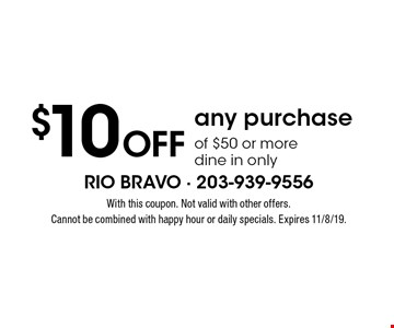 $10 Off any purchase of $50 or more dine in only. With this coupon. Not valid with other offers. Cannot be combined with happy hour or daily specials. Expires 11/8/19.