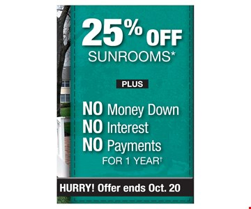 25% off sunrooms plus no money down, no interest, no payments for 1 year. Offer ends 10-20-19. PROMO CODE: CLIP *Discount applies to MSRP. Some restrictions apply. See store for details. Not valid on prior sales or previous quotes. May not be used in conjunction with other offers or discounts. Franchise/dealer participation varies. Subject to credit approval. Interest is billed during the promotional period but all interest is waived if the purchase amount is paid in full within 12 months. No promo payments due. An account activation fee of $39 may apply with the customer's first payment and is not reflected in any payment amounts shown. Financing for GreenSky consumer credit programs is provided by federally insured, federal and state chartered financial institutions without regard to race, color, religion, national origin, sex or familial status. See store for details. Franchise/dealer participation varies. Copyright 2019 Patio Enclosures.