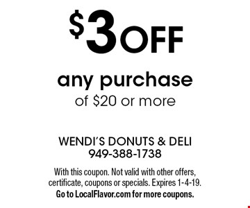 $3 OFF any purchase of $20 or more. With this coupon. Not valid with other offers, certificate, coupons or specials. Expires 1-4-19. Go to LocalFlavor.com for more coupons.