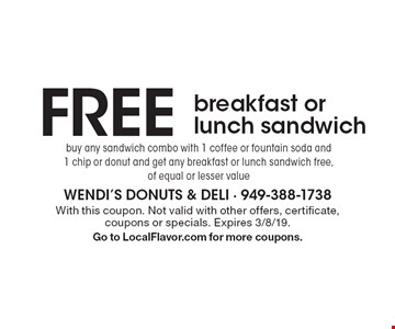 FREE breakfast or lunch sandwich. Buy any sandwich combo with 1 coffee or fountain soda and 1 chip or donut and get any breakfast or lunch sandwich free, of equal or lesser value. With this coupon. Not valid with other offers, certificate, coupons or specials. Expires 3/8/19. Go to LocalFlavor.com for more coupons.