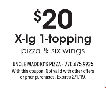 $20 X-lg 1-topping pizza & six wings. With this coupon. Not valid with other offers or prior purchases. Expires 2/1/19.