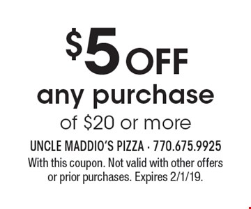 $5 OFF any purchase of $20 or more. With this coupon. Not valid with other offers or prior purchases. Expires 2/1/19.