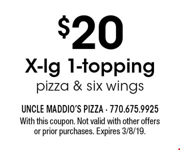 $20 X-lg 1-topping pizza & six wings. With this coupon. Not valid with other offers or prior purchases. Expires 3/8/19.