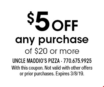 $5 OFF any purchase of $20 or more. With this coupon. Not valid with other offers or prior purchases. Expires 3/8/19.