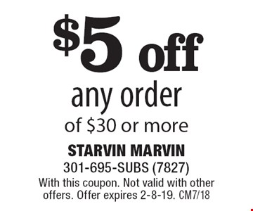 $5 off any order of $30 or more. With this coupon. Not valid with other offers. Offer expires 2-8-19. CM7/18