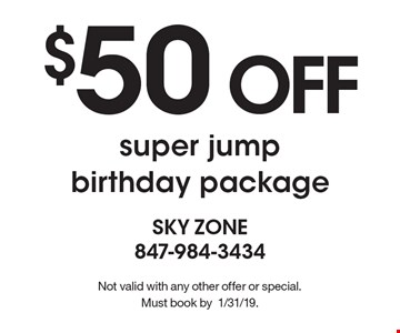 $50 OFF super jump birthday package. Not valid with any other offer or special. Must book by1/31/19.