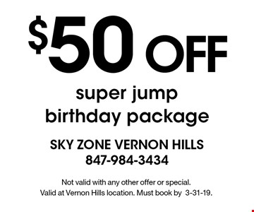 $50 OFF super jump birthday package. Not valid with any other offer or special. Valid at Vernon Hills location. Must book by3-31-19.