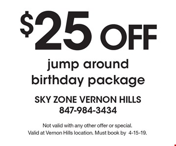 $25 OFF jump around birthday package. Not valid with any other offer or special. Valid at Vernon Hills location. Must book by 4-15-19.