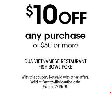$10 OFF any purchase of $50 or more. With this coupon. Not valid with other offers. Valid at Fayetteville location only. Expires 7/19/19.