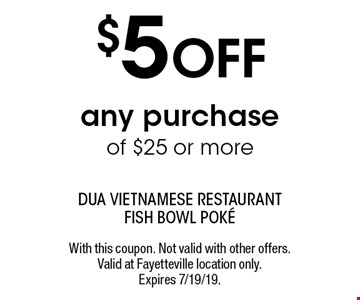 $5 OFF any purchase of $25 or more. With this coupon. Not valid with other offers. Valid at Fayetteville location only. Expires 7/19/19.