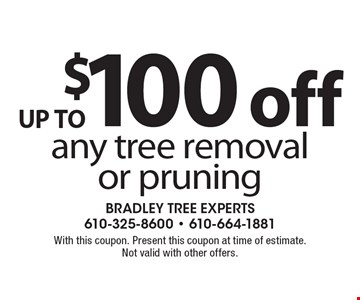 UP TO $100 off any tree removal or pruning. With this coupon. Present this coupon at time of estimate. Not valid with other offers.