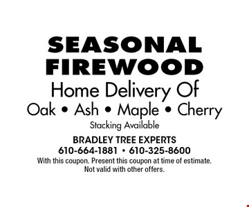 Seasonal Firewood - Home Delivery Of Oak - Ash - Maple - Cherry Stacking Available. With this coupon. Present this coupon at time of estimate. Not valid with other offers.