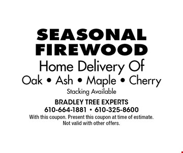 Seasonal Firewood Home Delivery Of Oak - Ash - Maple - Cherry Stacking Available. With this coupon. Present this coupon at time of estimate. Not valid with other offers.