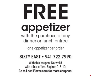 Free appetizer with the purchase of any dinner or lunch entree one appetizer per order. With this coupon. Not valid with other offers. Expires 2-8-19. Go to LocalFlavor.com for more coupons.