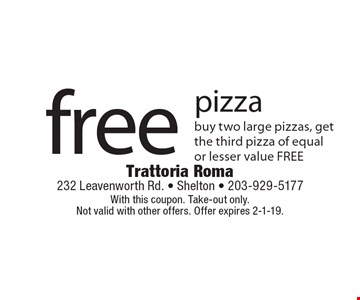 Free pizza. Buy two large pizzas, get the third pizza of equal or lesser value FREE. With this coupon. Take-out only. Not valid with other offers. Offer expires 2-1-19.