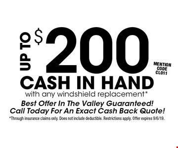 Up to $200 cash in hand with any windshield replacement*. Best Offer In The Valley Guaranteed! Call Today For An Exact Cash Back Quote! Mention code CL011. *Through insurance claims only. Does not include deductible. Restrictions apply. Offer expires 9/6/19.