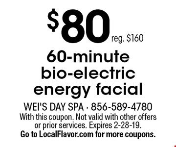 $80 60-minute bio-electric energy facial reg. $160. With this coupon. Not valid with other offers or prior services. Expires 2-28-19.Go to LocalFlavor.com for more coupons.