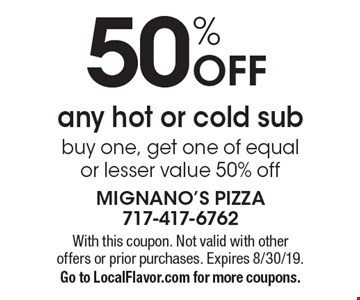 50% Off any hot or cold sub buy one, get one of equal or lesser value 50% off. With this coupon. Not valid with other offers or prior purchases. Expires 8/30/19. Go to LocalFlavor.com for more coupons.