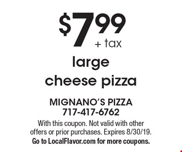 $7.99 + tax large cheese pizza. With this coupon. Not valid with other offers or prior purchases. Expires 8/30/19. Go to LocalFlavor.com for more coupons.