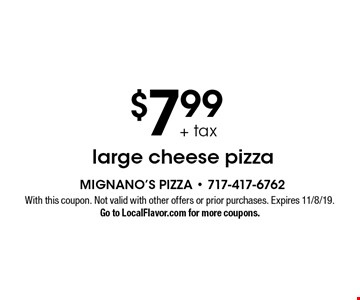 $7.99 + tax large cheese pizza. With this coupon. Not valid with other offers or prior purchases. Expires 11/8/19. Go to LocalFlavor.com for more coupons.