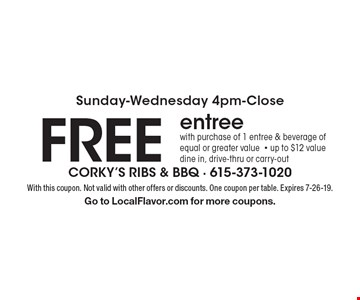 Sunday-Wednesday 4pm-Close FREE entree with purchase of 1 entree & beverage of equal or greater value- up to $12 value dine in, drive-thru or carry-out. With this coupon. Not valid with other offers or discounts. One coupon per table. Expires 7-26-19. Go to LocalFlavor.com for more coupons.