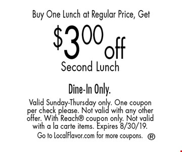 Buy One Lunch at Regular Price, Get $3.00 off Second Lunch Dine-In Only. Valid Sunday-Thursday only. One coupon per check please. Not valid with any other offer. With Reach coupon only. Not valid with a la carte items. Expires 8/30/19. Go to LocalFlavor.com for more coupons.