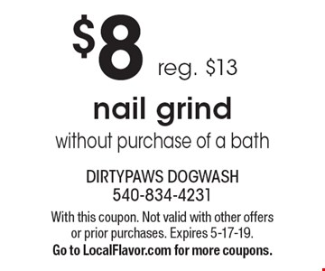 $8 nail grind without purchase of a bath reg. $13. With this coupon. Not valid with other offers or prior purchases. Expires 5-17-19. Go to LocalFlavor.com for more coupons.