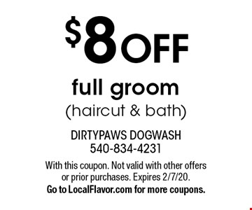 $8 off full groom (haircut & bath). With this coupon. Not valid with other offers or prior purchases. Expires 2/7/20. Go to LocalFlavor.com for more coupons.
