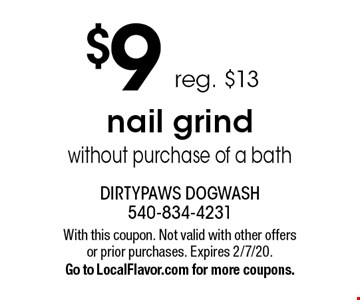 $9 nail grind without purchase of a bath. Reg. $13. With this coupon. Not valid with other offers or prior purchases. Expires 2/7/20. Go to LocalFlavor.com for more coupons.