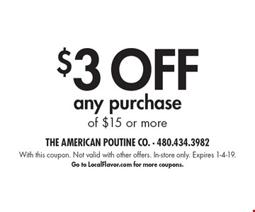 $3 OFFany purchase of $15 or more. With this coupon. Not valid with other offers. In-store only. Expires 1-4-19.Go to LocalFlavor.com for more coupons.
