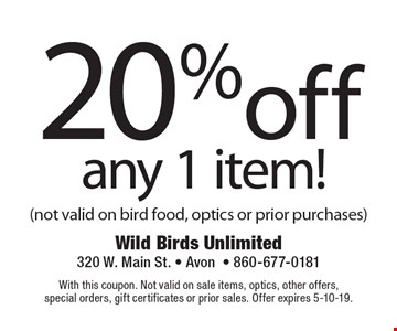 20% off any 1 item! (not valid on bird food, optics or prior purchases). With this coupon. Not valid on sale items, optics, other offers, special orders, gift certificates or prior sales. Offer expires 5-10-19.