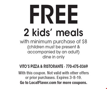 FREE 2 kids' meals with minimum purchase of $8 (children must be present & accompanied by an adult) dine in only. With this coupon. Not valid with other offers or prior purchases. Expires 3-8-19. Go to LocalFlavor.com for more coupons.