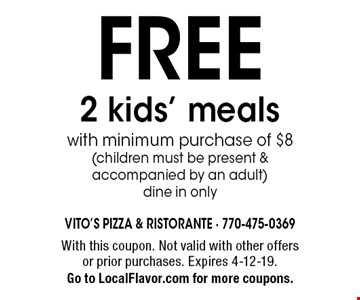 FREE 2 kids' meals with minimum purchase of $8 (children must be present & accompanied by an adult). Dine in only. With this coupon. Not valid with other offers or prior purchases. Expires 4-12-19. Go to LocalFlavor.com for more coupons.
