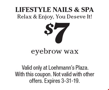 $7 eyebrow wax. Valid only at Loehmann's Plaza. With this coupon. Not valid with other offers. Expires 3-31-19.
