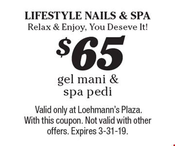 $65 gel mani & spa pedi. Valid only at Loehmann's Plaza. With this coupon. Not valid with other offers. Expires 3-31-19.