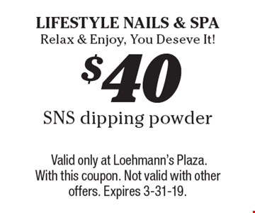$40 SNS dipping powder. Valid only at Loehmann's Plaza. With this coupon. Not valid with other offers. Expires 3-31-19.