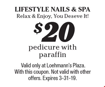 $20 pedicure with paraffin. Valid only at Loehmann's Plaza. With this coupon. Not valid with other offers. Expires 3-31-19.