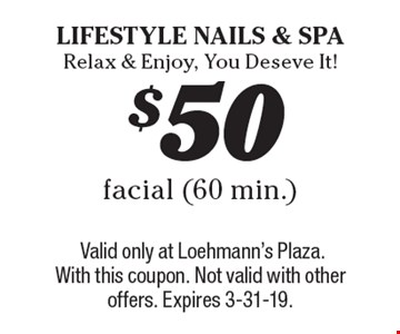 $50 facial (60 min.). Valid only at Loehmann's Plaza. With this coupon. Not valid with other offers. Expires 3-31-19.