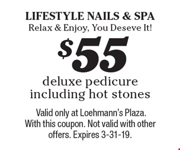 $55 deluxe pedicure including hot stones. Valid only at Loehmann's Plaza. With this coupon. Not valid with other offers. Expires 3-31-19.