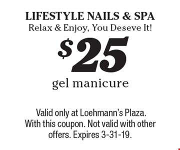 $25 gel manicure. Valid only at Loehmann's Plaza. With this coupon. Not valid with other offers. Expires 3-31-19.