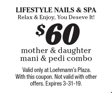 $60 mother & daughter mani & pedi combo. Valid only at Loehmann's Plaza. With this coupon. Not valid with other offers. Expires 3-31-19.