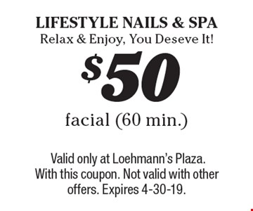 $50 facial (60 min.). Valid only at Loehmann's Plaza. With this coupon. Not valid with other offers. Expires 4-30-19.