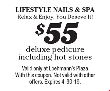 $55 deluxe pedicure including hot stones. Valid only at Loehmann's Plaza. With this coupon. Not valid with other offers. Expires 4-30-19.