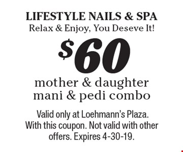 $60 mother & daughter mani & pedi combo. Valid only at Loehmann's Plaza. With this coupon. Not valid with other offers. Expires 4-30-19.