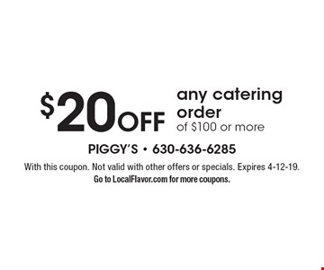 $20 off any catering order of $100 or more. With this coupon. Not valid with other offers or specials. Expires 4-12-19. Go to LocalFlavor.com for more coupons.