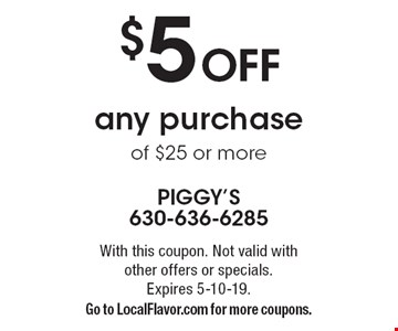$5 Off any purchase of $25 or more. With this coupon. Not valid with other offers or specials. Expires 5-10-19. Go to LocalFlavor.com for more coupons.