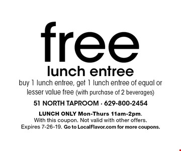 free lunch entree buy 1 lunch entree, get 1 lunch entree of equal or lesser value free (with purchase of 2 beverages). LUNCH ONLY Mon-Thurs 11am-2pm. With this coupon. Not valid with other offers. Expires 7-26-19. Go to LocalFlavor.com for more coupons.