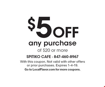 $5 off any purchase of $20 or more. With this coupon. Not valid with other offers or prior purchases. Expires 1-4-19. Go to LocalFlavor.com for more coupons.