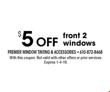 $5 Off front 2 windows. With this coupon. Not valid with other offers or prior services. Expires 1-4-19.